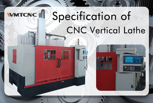 Do You Know the Specification of CNC Vertical Lathe Machine