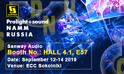 Sanway Audio 2019 Prolight And Sound & NAMM Russia Exhibition